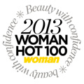 WOMAN MAGAZINE HOT 100 AWARDS FOR 2013